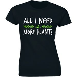 All I Need Is More Plants Gardening Lovers T-shirt